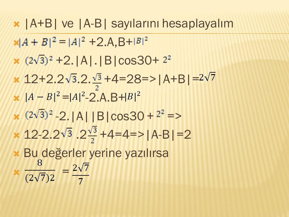 |A+B| ve |A-B| sayılarını hesaplayalım