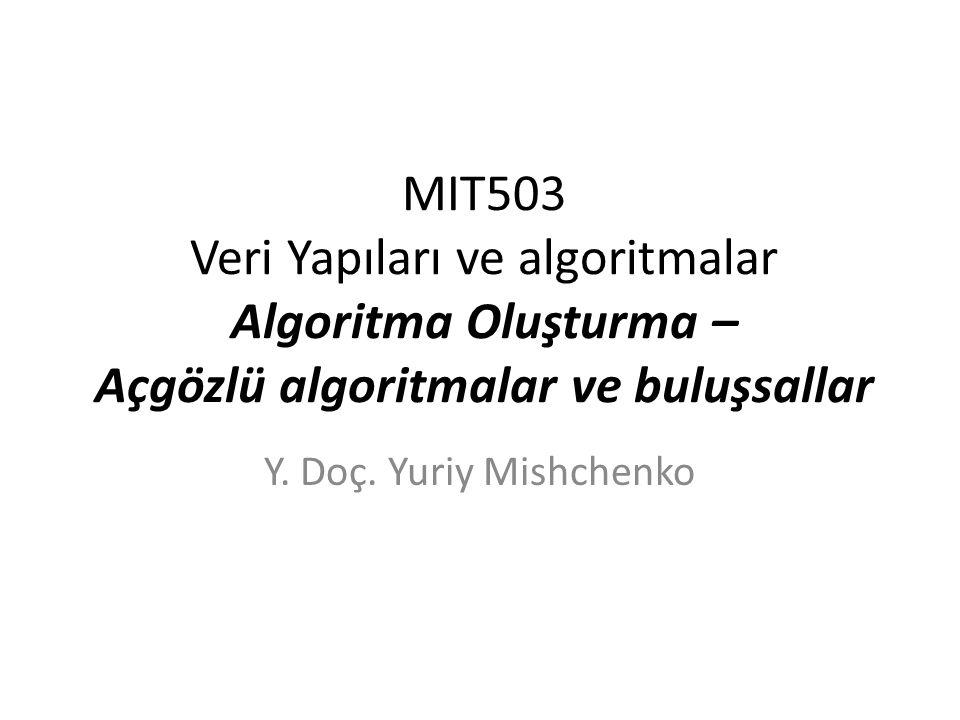 MIT503 Veri Yapıları ve algoritmalar Algoritma Oluşturma – Açgözlü algoritmalar ve buluşsallar