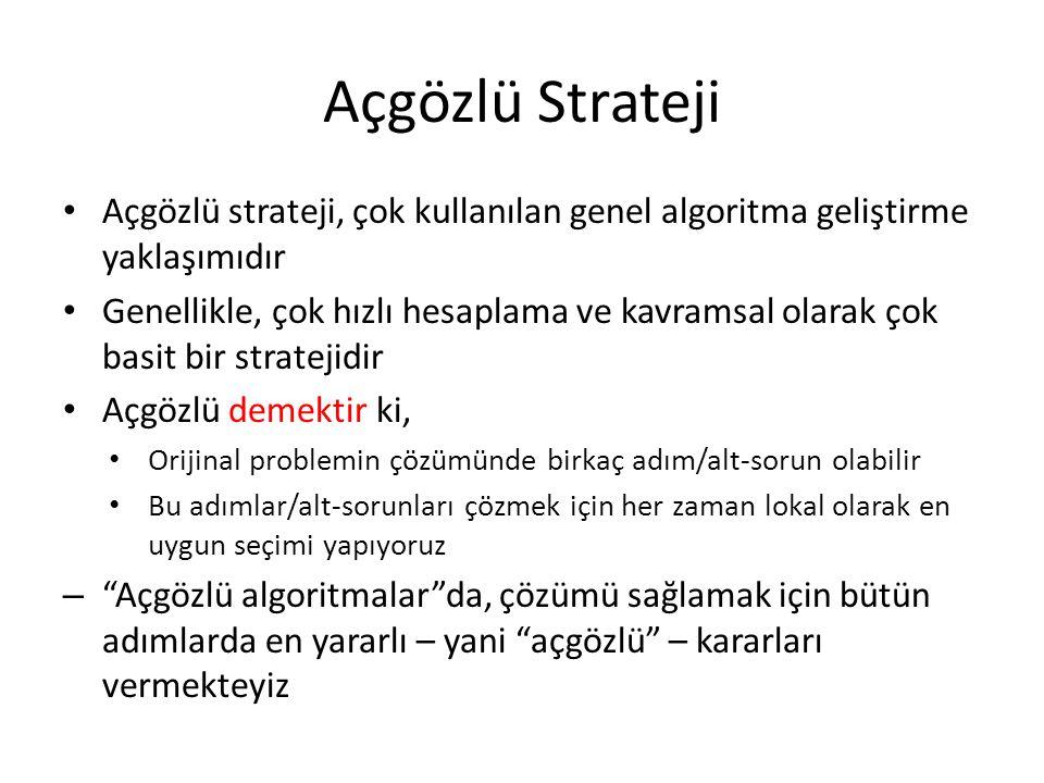 Açgözlü Strateji Açgözlü strateji, çok kullanılan genel algoritma geliştirme yaklaşımıdır.
