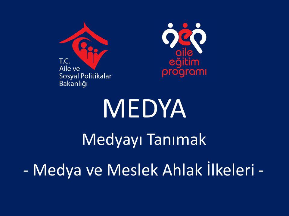 MEDYA Medyayı Tanımak - Medya ve Meslek Ahlak İlkeleri -