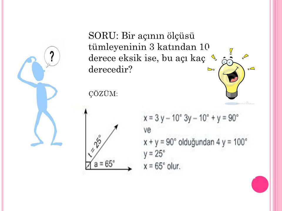 SORU: Bir açının ölçüsü tümleyeninin 3 katından 10 derece eksik ise, bu açı kaç derecedir
