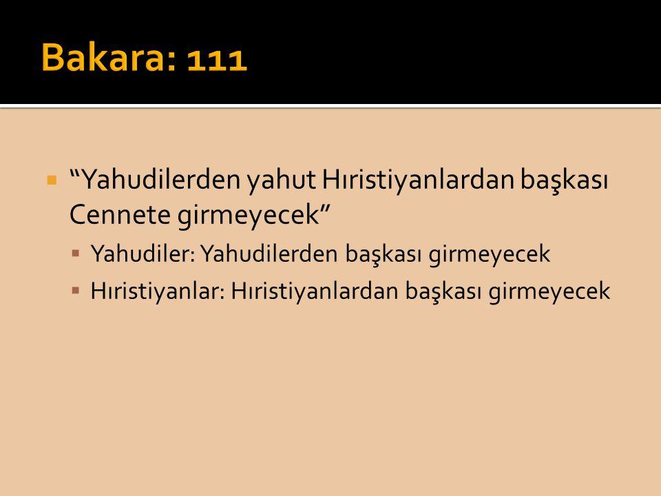 Bakara: 111 Yahudilerden yahut Hıristiyanlardan başkası Cennete girmeyecek Yahudiler: Yahudilerden başkası girmeyecek.