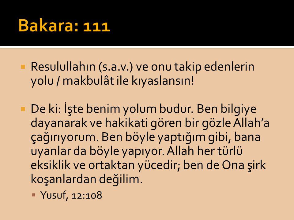 Bakara: 111 Resulullahın (s.a.v.) ve onu takip edenlerin yolu / makbulât ile kıyaslansın!