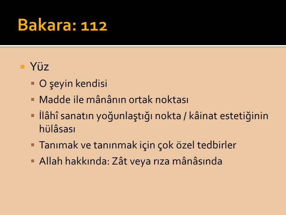 Bakara: 112 Yüz O şeyin kendisi Madde ile mânânın ortak noktası