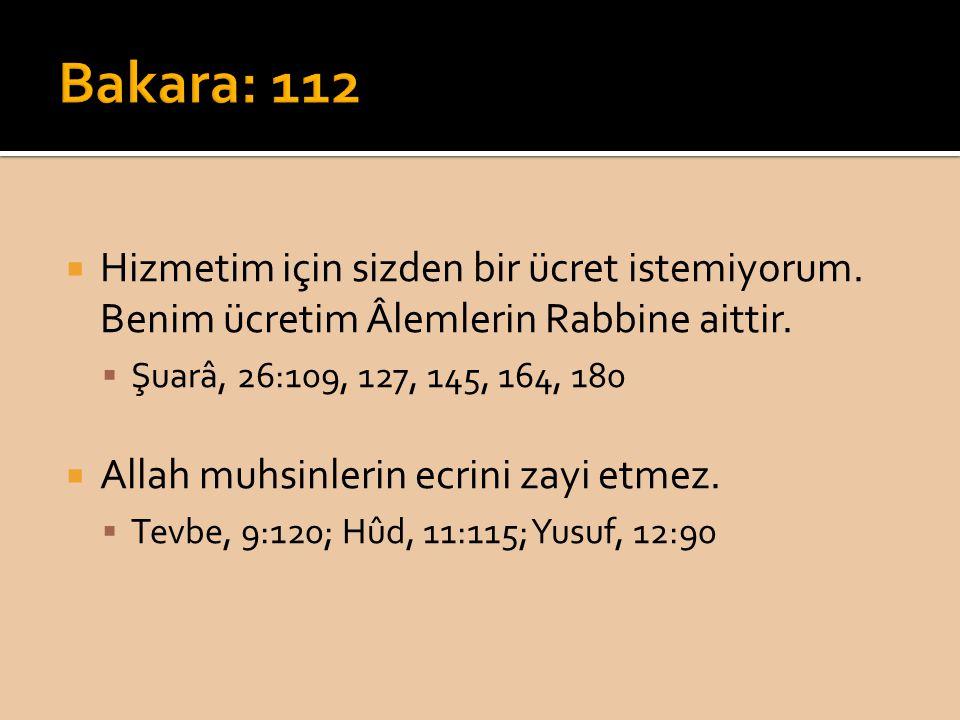 Bakara: 112 Hizmetim için sizden bir ücret istemiyorum. Benim ücretim Âlemlerin Rabbine aittir. Şuarâ, 26:109, 127, 145, 164, 180.