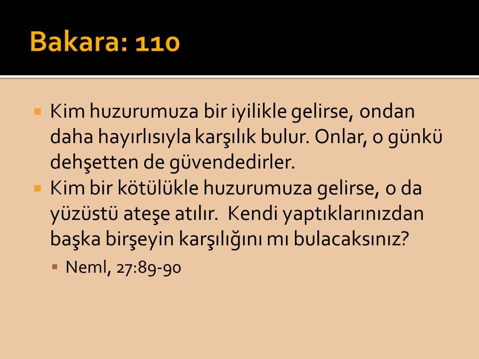 Bakara: 110 Kim huzurumuza bir iyilikle gelirse, ondan daha hayırlısıyla karşılık bulur. Onlar, o günkü dehşetten de güvendedirler.