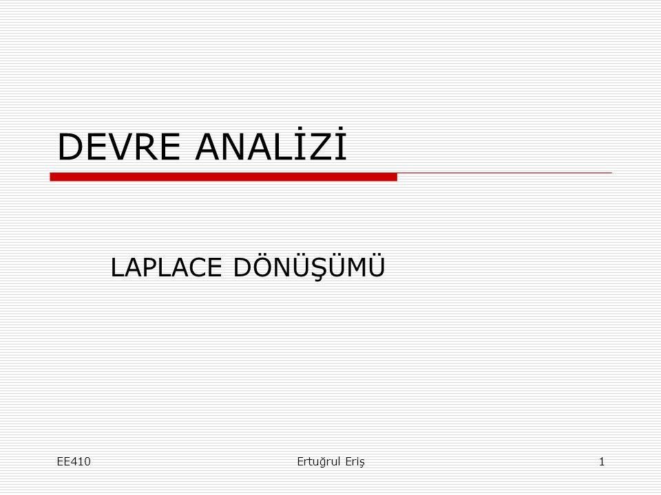 DEVRE ANALİZİ LAPLACE DÖNÜŞÜMÜ EE410 Ertuğrul Eriş
