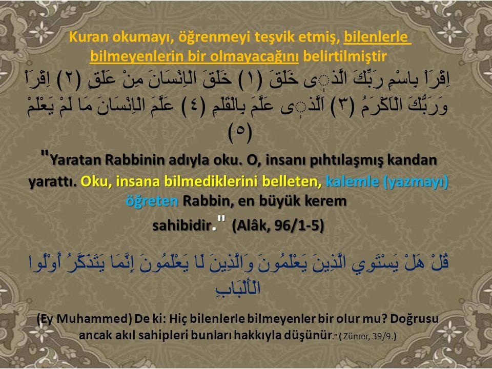 Kuran okumayı, öğrenmeyi teşvik etmiş, bilenlerle bilmeyenlerin bir olmayacağını belirtilmiştir