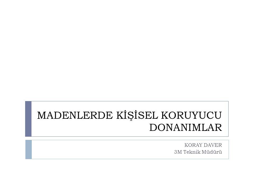 MADENLERDE KİŞİSEL KORUYUCU DONANIMLAR