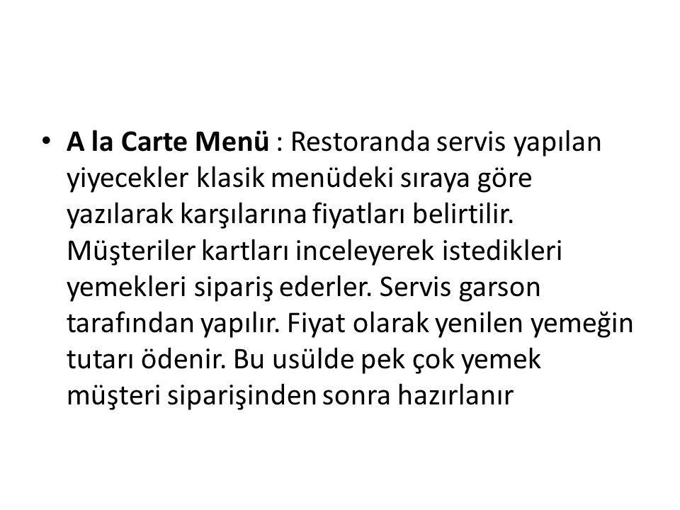 A la Carte Menü : Restoranda servis yapılan yiyecekler klasik menüdeki sıraya göre yazılarak karşılarına fiyatları belirtilir.