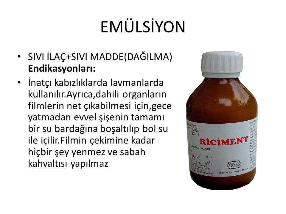 EMÜLSİYON SIVI İLAÇ+SIVI MADDE(DAĞILMA) Endikasyonları: