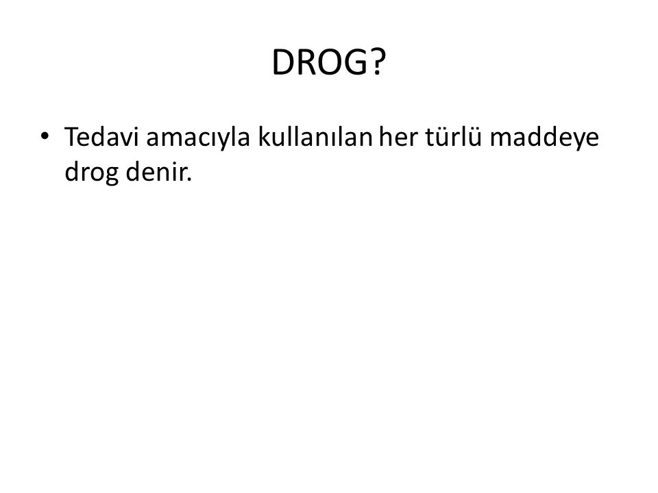 DROG Tedavi amacıyla kullanılan her türlü maddeye drog denir.