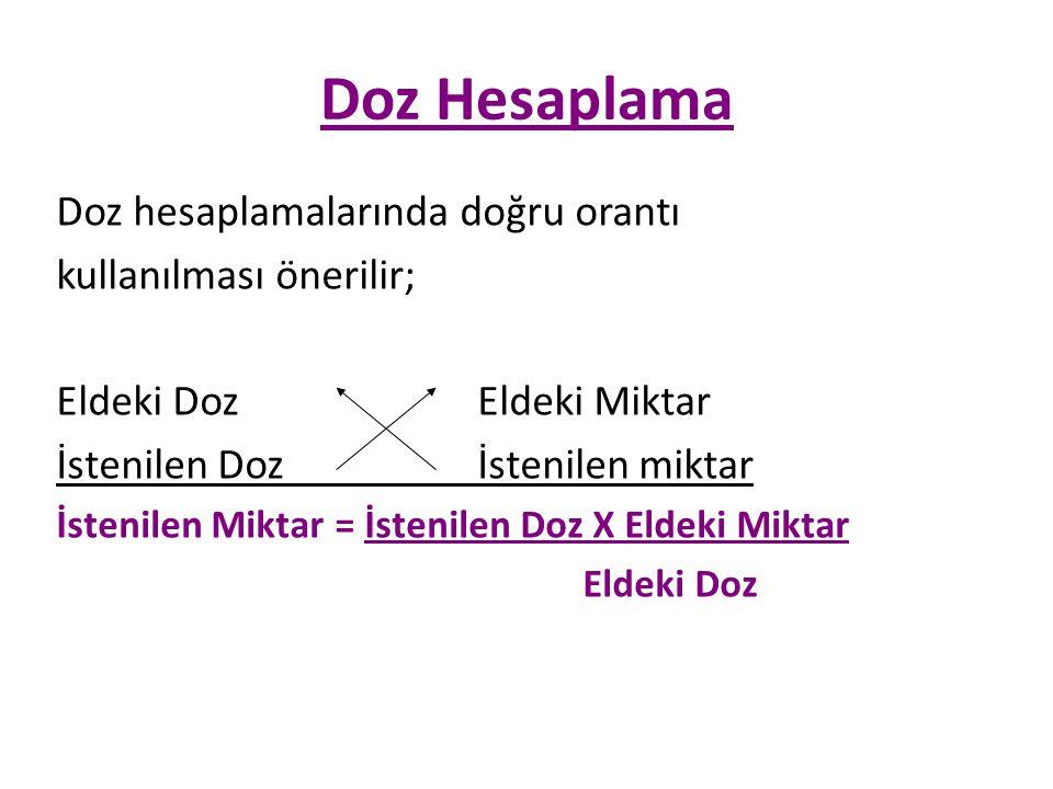 Doz Hesaplama Doz hesaplamalarında doğru orantı kullanılması önerilir;