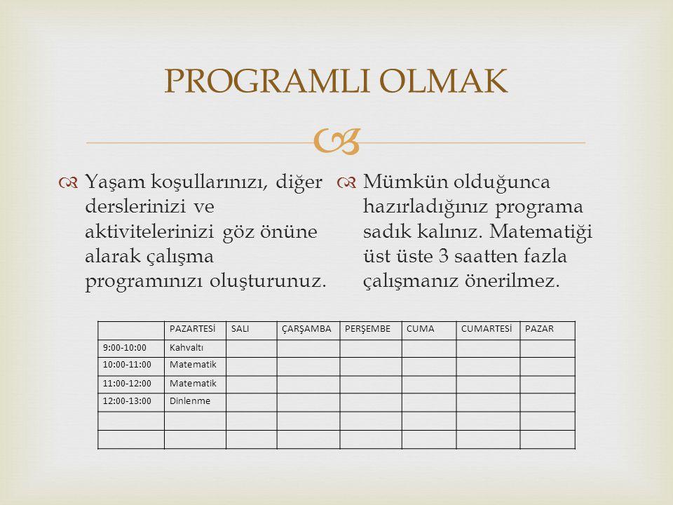 PROGRAMLI OLMAK Yaşam koşullarınızı, diğer derslerinizi ve aktivitelerinizi göz önüne alarak çalışma programınızı oluşturunuz.