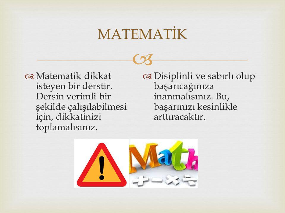 MATEMATİK Matematik dikkat isteyen bir derstir. Dersin verimli bir şekilde çalışılabilmesi için, dikkatinizi toplamalısınız.