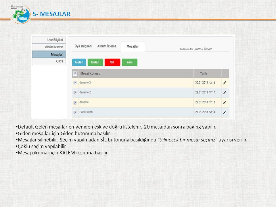 5- MESAJLAR Default Gelen mesajlar en yeniden eskiye doğru listelenir. 20 mesajdan sonra paging yapılır.
