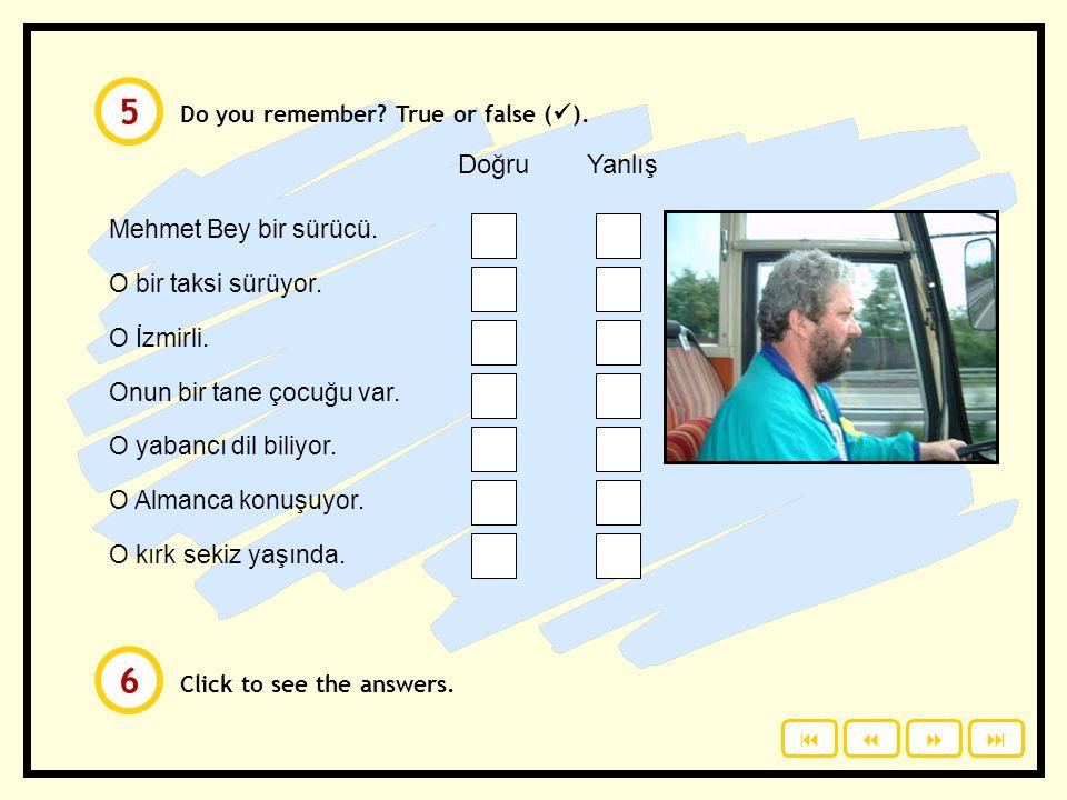 5 6 Doğru Yanlış Mehmet Bey bir sürücü. O bir taksi sürüyor.