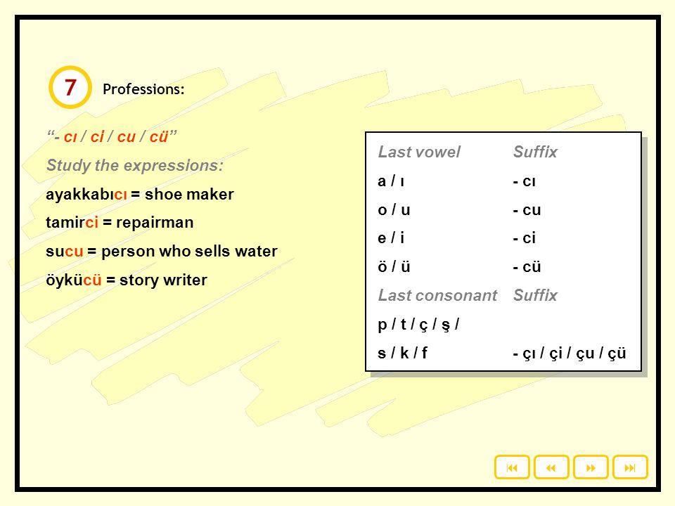 7 - cı / ci / cu / cü Study the expressions: ayakkabıcı = shoe maker