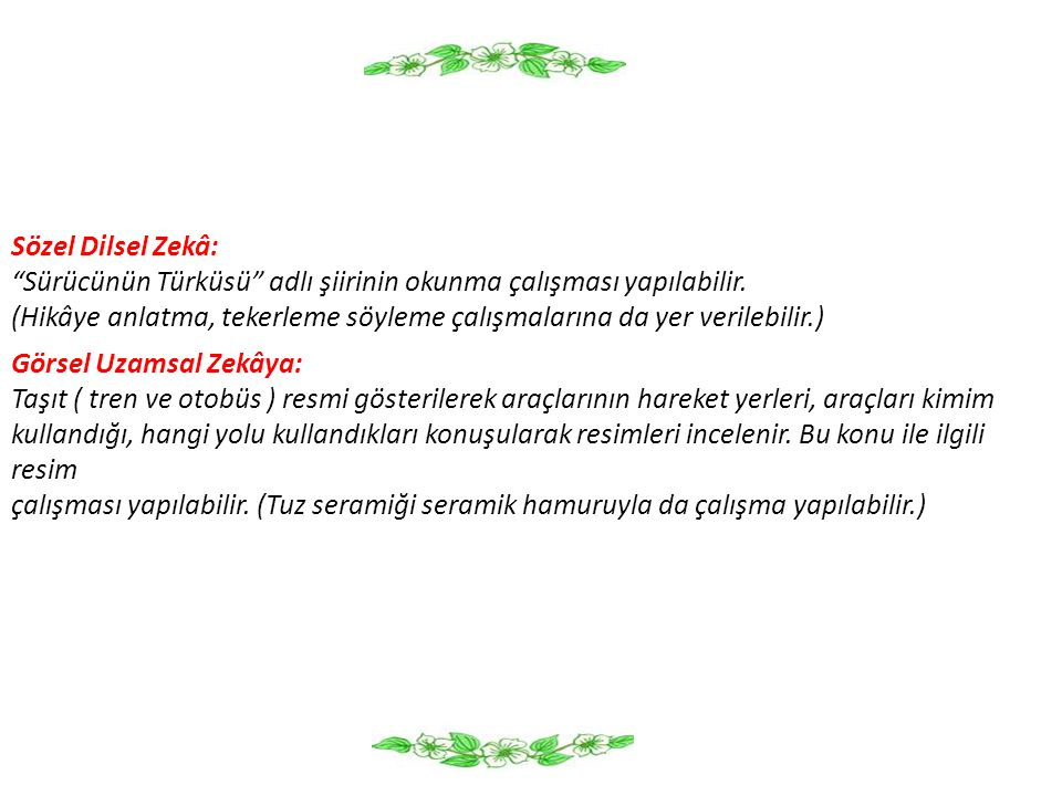 Sözel Dilsel Zekâ: Sürücünün Türküsü adlı şiirinin okunma çalışması yapılabilir.