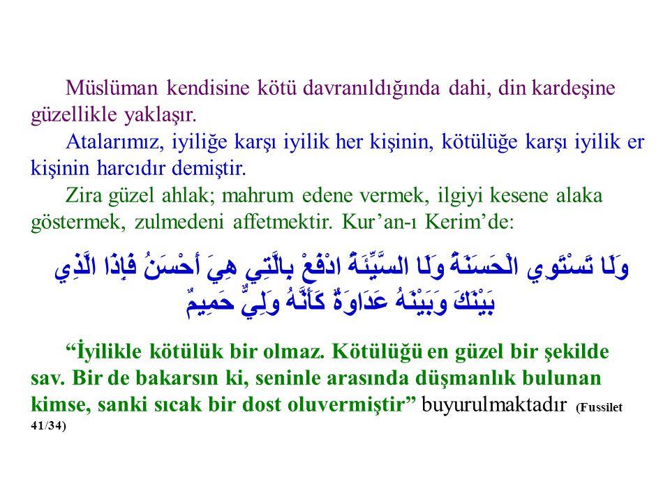 Müslüman kendisine kötü davranıldığında dahi, din kardeşine güzellikle yaklaşır.