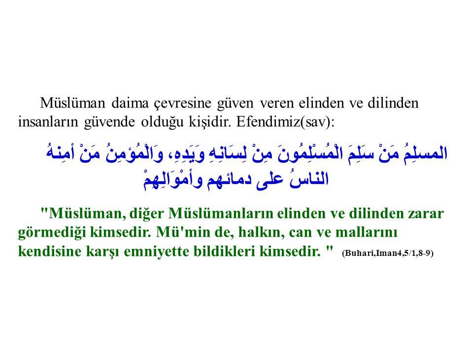 Müslüman daima çevresine güven veren elinden ve dilinden insanların güvende olduğu kişidir. Efendimiz(sav):