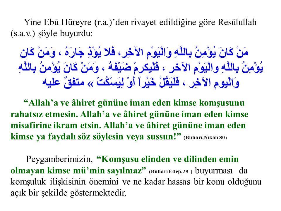 Yine Ebû Hüreyre (r. a. )'den rivayet edildiğine göre Resûlullah (s. a