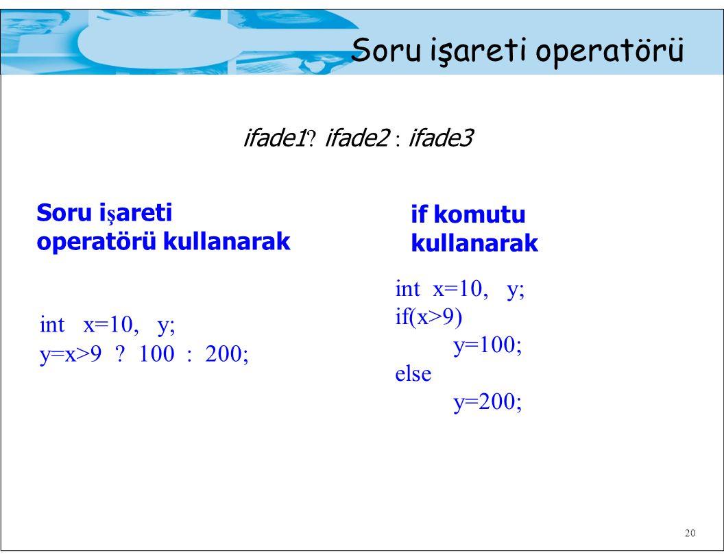 ifade1 ifade2 : ifade3 Soru işareti operatörü kullanarak int x=10, y;