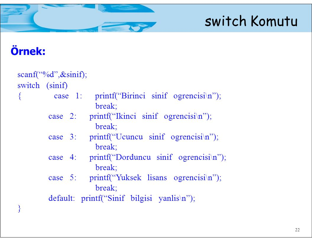 Örnek: switch Komutu scanf( %d ,&sinif); switch (sinif)