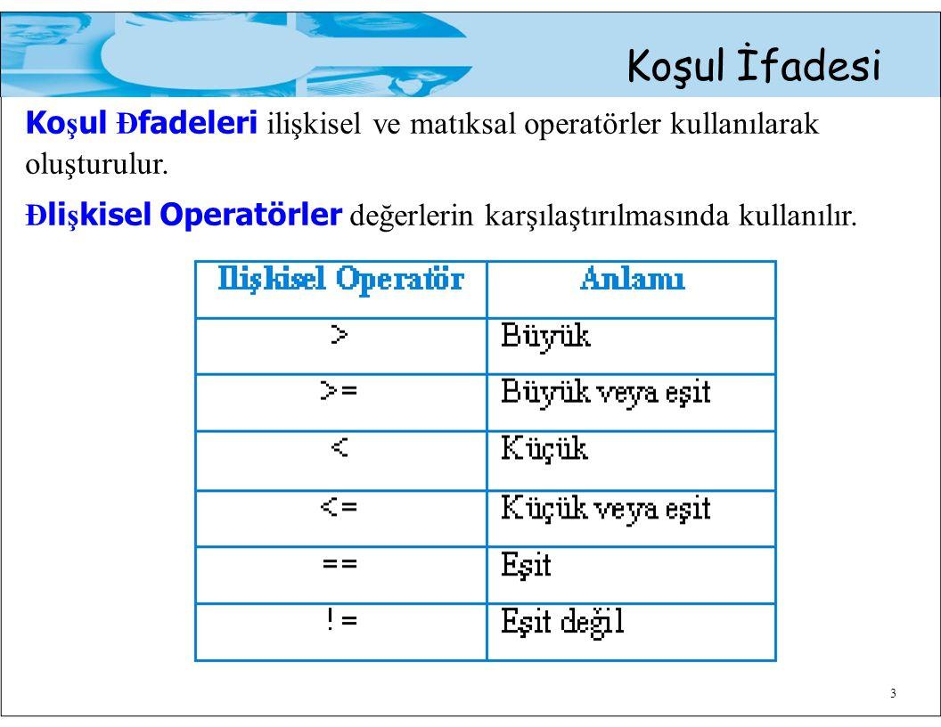 Koşul Đfadeleri ilişkisel ve matıksal operatörler kullanılarak