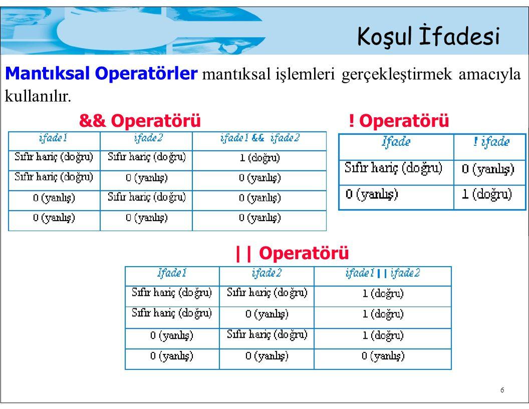 Mantıksal Operatörler mantıksal işlemleri gerçekleştirmek amacıyla