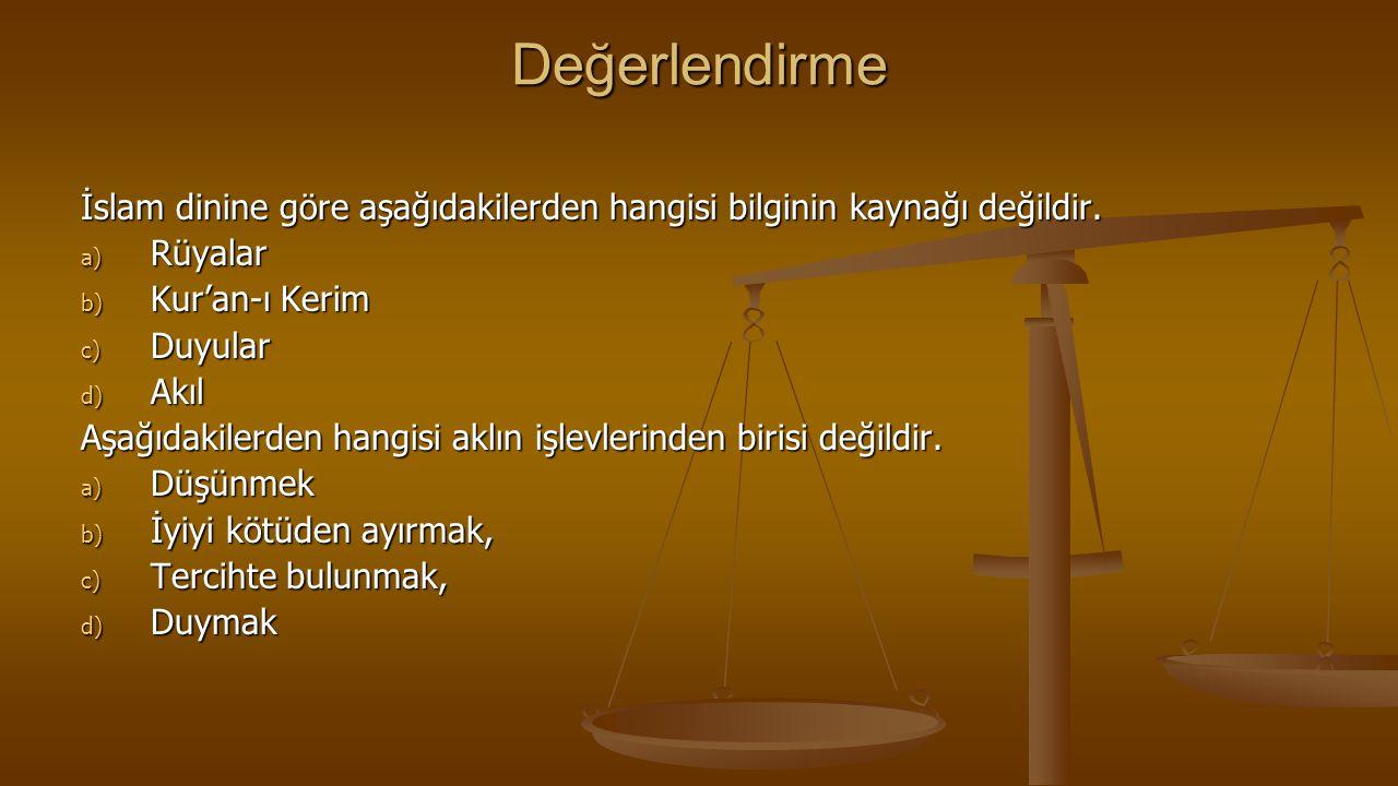 Değerlendirme İslam dinine göre aşağıdakilerden hangisi bilginin kaynağı değildir. Rüyalar. Kur'an-ı Kerim.