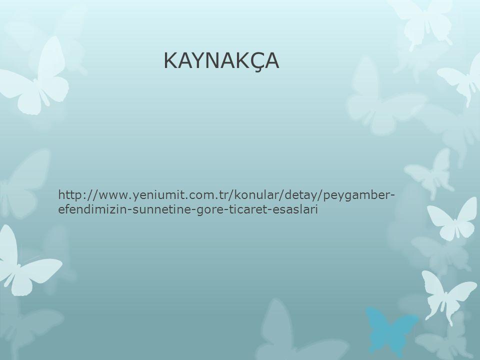 KAYNAKÇA http://www.yeniumit.com.tr/konular/detay/peygamber- efendimizin-sunnetine-gore-ticaret-esaslari.