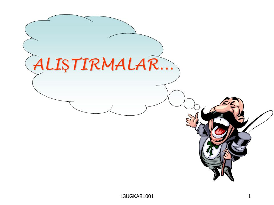 ALIŞTIRMALAR... L3UGKAB1001 1 1