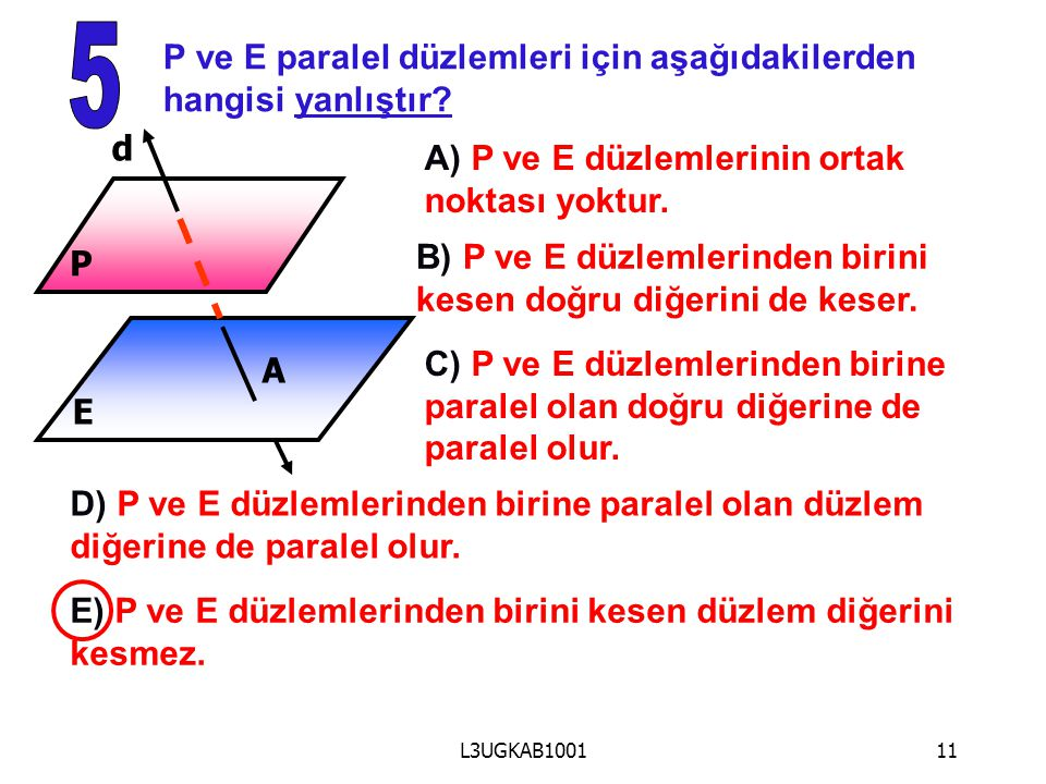 5 P ve E paralel düzlemleri için aşağıdakilerden hangisi yanlıştır d