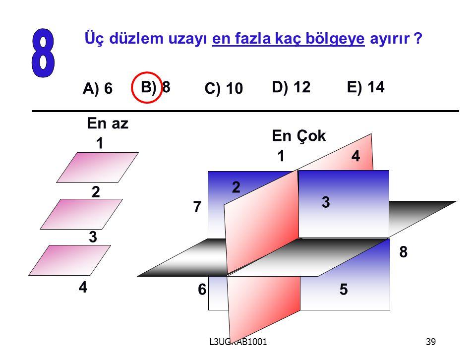 8 Üç düzlem uzayı en fazla kaç bölgeye ayırır A) 6 B) 8 C) 10 D) 12