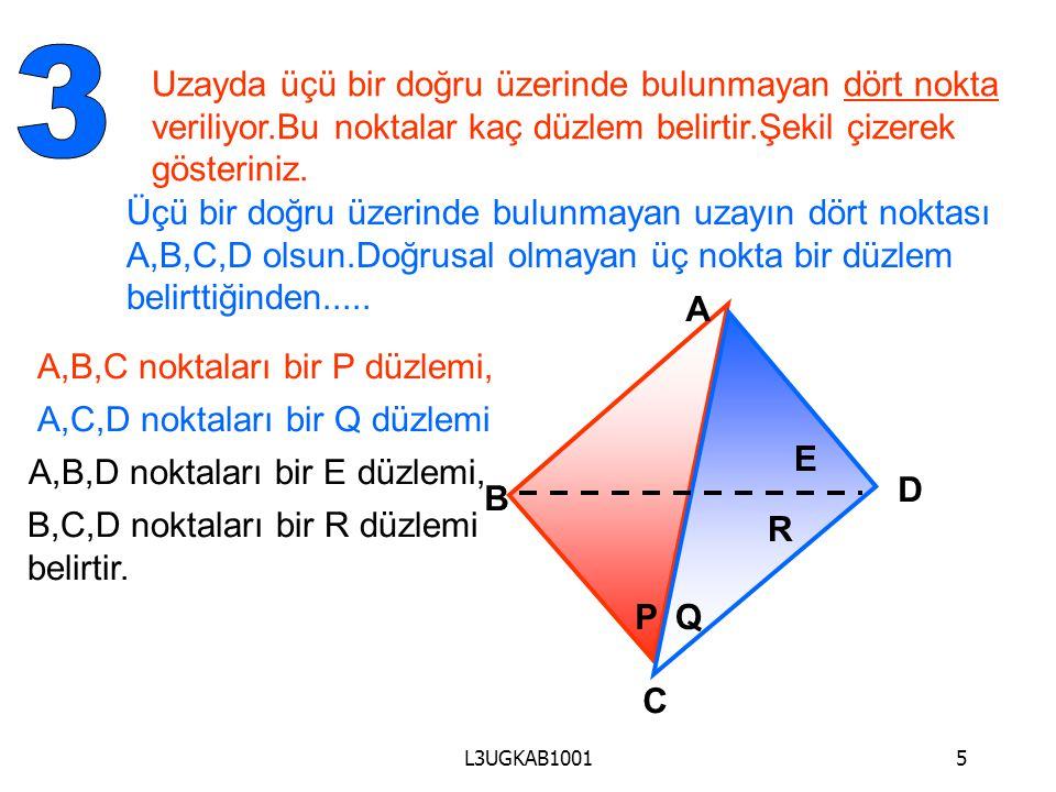 3 Uzayda üçü bir doğru üzerinde bulunmayan dört nokta veriliyor.Bu noktalar kaç düzlem belirtir.Şekil çizerek gösteriniz.