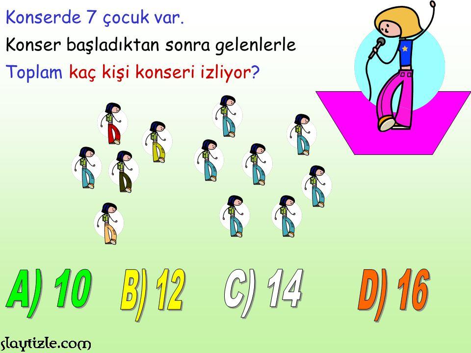 A) 10 B) 12 C) 14 D) 16 Konserde 7 çocuk var.