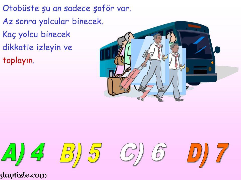A) 4 B) 5 C) 6 D) 7 Otobüste şu an sadece şoför var.