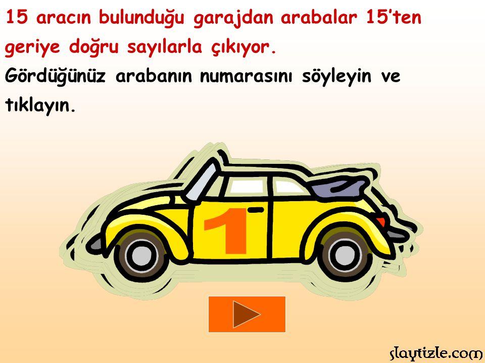 15 aracın bulunduğu garajdan arabalar 15'ten geriye doğru sayılarla çıkıyor.