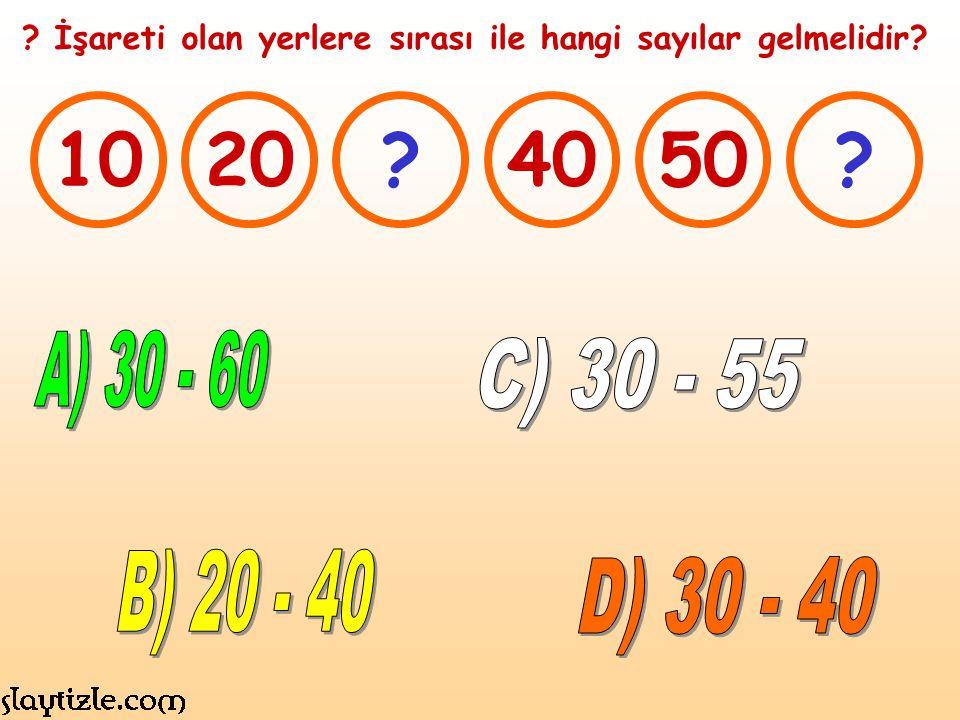 İşareti olan yerlere sırası ile hangi sayılar gelmelidir