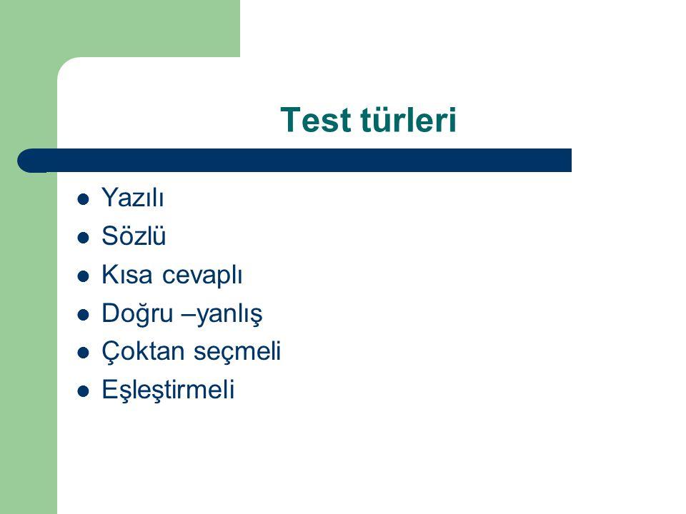 Test türleri Yazılı Sözlü Kısa cevaplı Doğru –yanlış Çoktan seçmeli