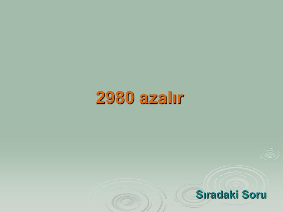 2980 azalır Sıradaki Soru