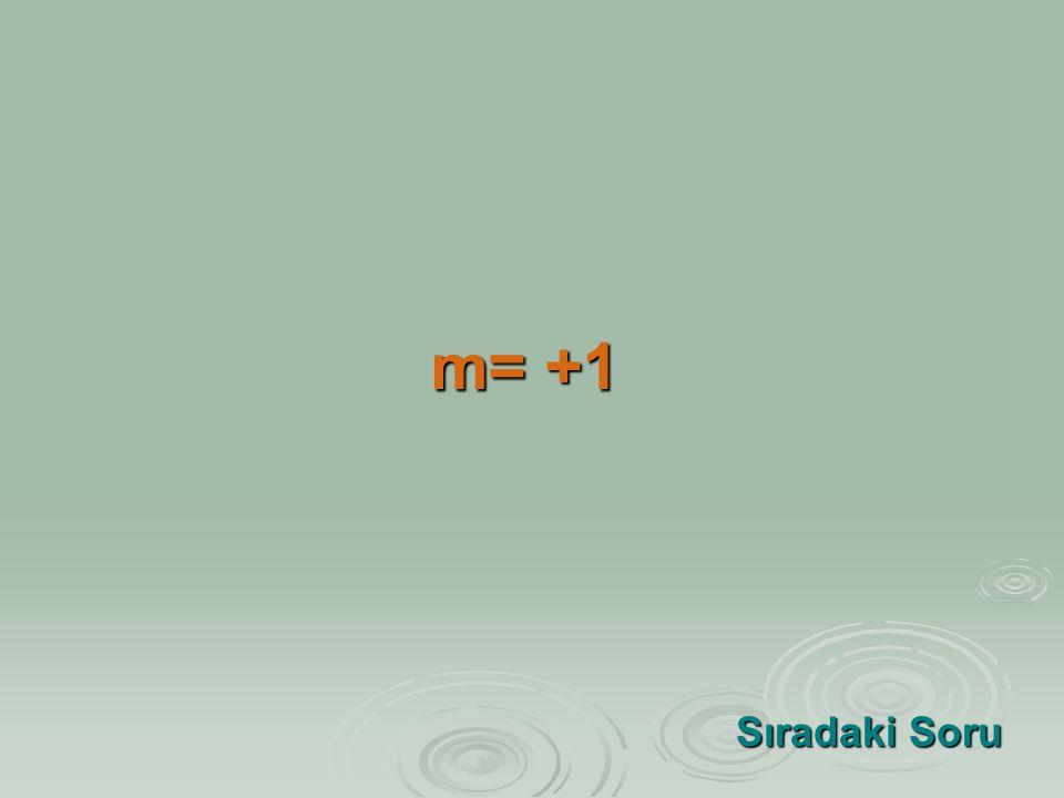 m= +1 Sıradaki Soru