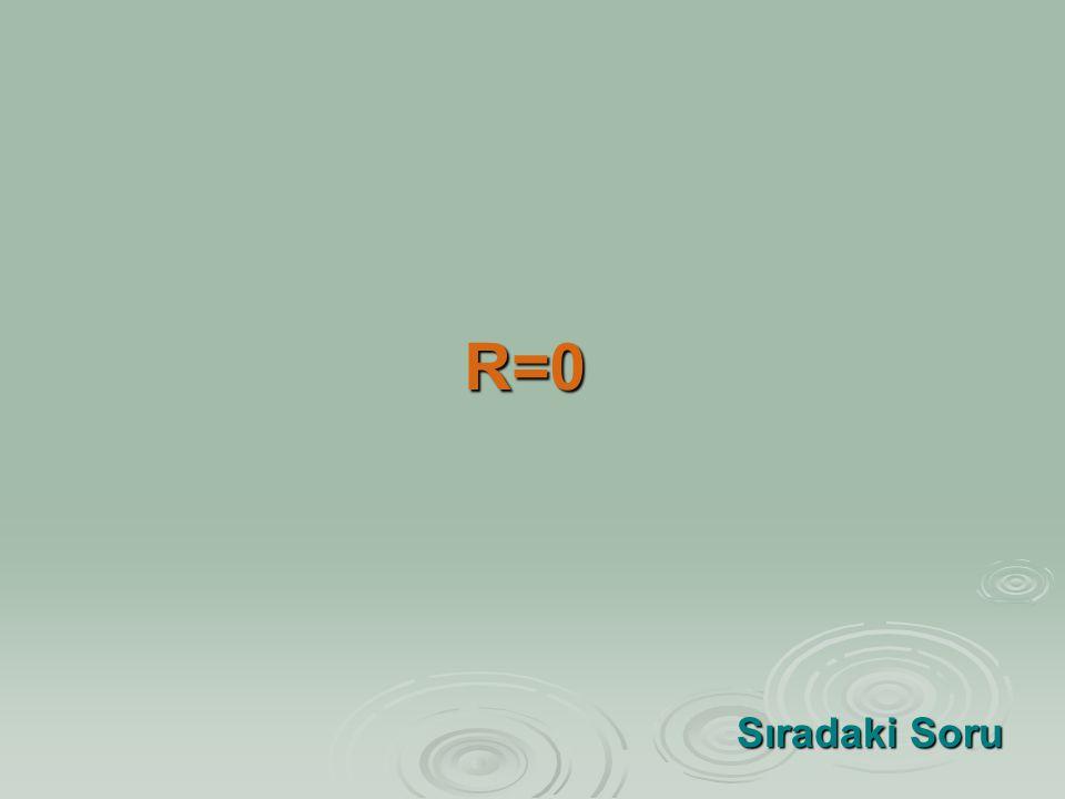 R=0 Sıradaki Soru