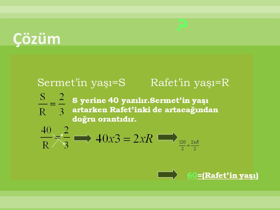 Çözüm Sermet'in yaşı=S Rafet'in yaşı=R