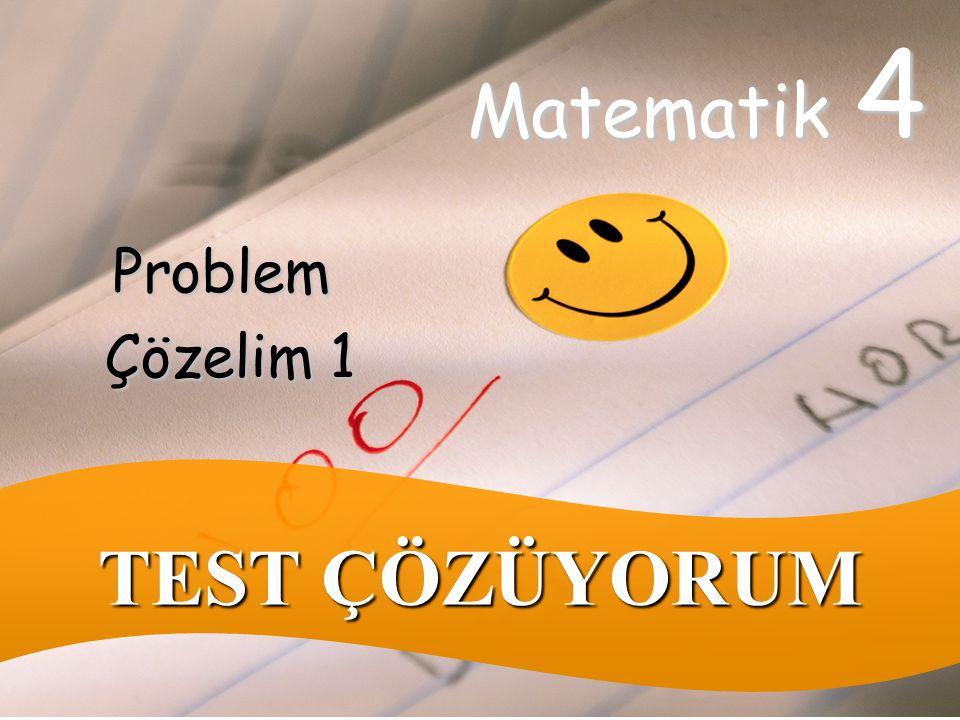 Matematik 4 Problem Çözelim 1 TEST ÇÖZÜYORUM