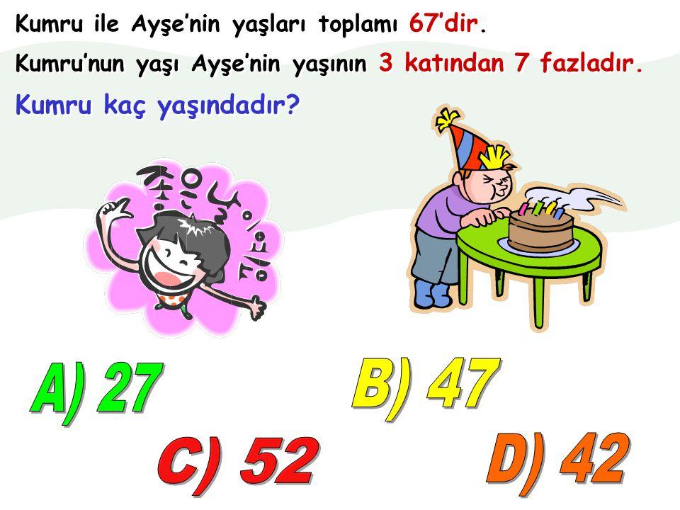 B) 47 A) 27 D) 42 C) 52 Kumru kaç yaşındadır