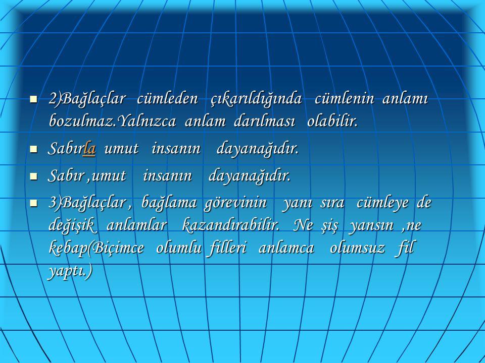 2)Bağlaçlar cümleden çıkarıldığında cümlenin anlamı bozulmaz