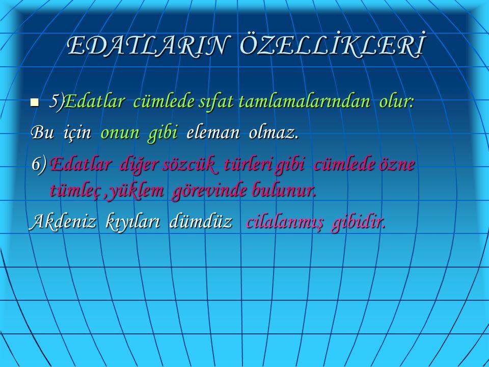 EDATLARIN ÖZELLİKLERİ