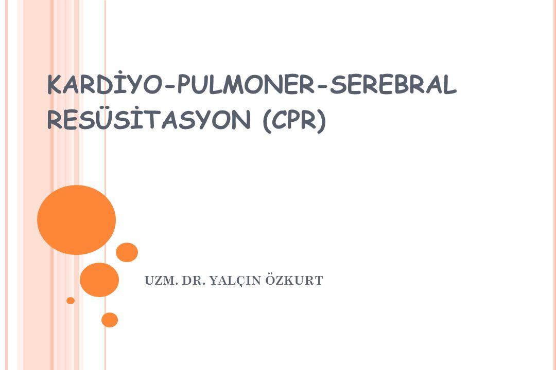 KARDİYO-PULMONER-SEREBRAL RESÜSİTASYON (CPR)